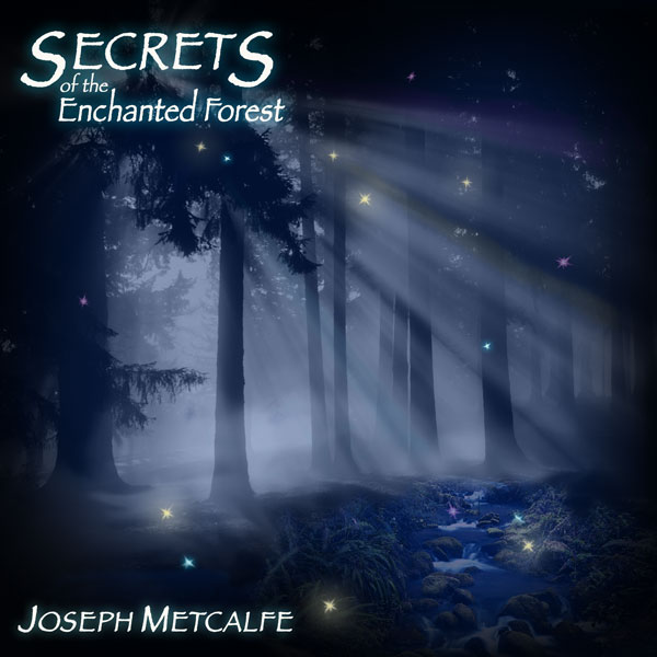 Secrets Of The Enchanted Forest by Joseph Metcalfe